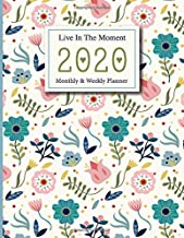 2020 Monthly & Weekly Planner | Life In The Moment: Weekly & Monthly View With Inspirational Quotes | Lovely Flower Planner Schedule | Organizer | ... Journal |8.5