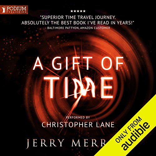 A Gift of Time                   Written by:                                                                                                                                 Jerry Merritt                               Narrated by:                                                                                                                                 Christopher Lane                      Length: 11 hrs and 46 mins     130 ratings     Overall 4.6
