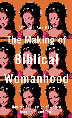 Compare Textbook Prices for The Making of Biblical Womanhood  ISBN 9781587435348 by Barr, Beth Allison