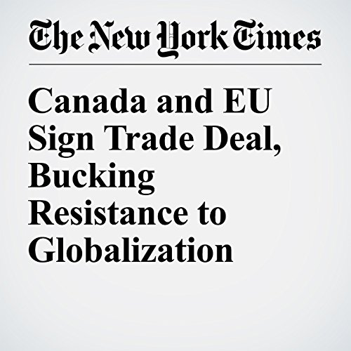 Canada and EU Sign Trade Deal, Bucking Resistance to Globalization cover art