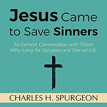 Jesus Came to Save Sinners  An Earnest Conversation with Those Who Long for Salvation and Eternal Life