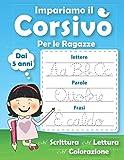 Impariamo il corsivo per le ragazze: Imparare a scrivere il corsivo Dai 5 anni.Libro di attività per bambini Prescolastica.lettere, parole e frasi