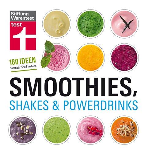 Smoothies, Shakes & Powerdrinks: 180 Rezepte auch für Bubble Teas und kalte Suppen -...