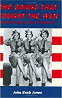 The Songs That Fought the War: Popular Music And the Home Front, 1939-1945