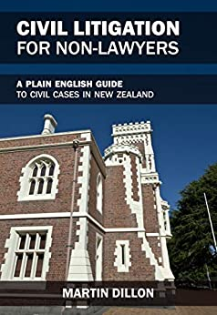 [Martin L. Dillon, Steve Keall]のCivil Litigation for Non-Lawyers: a plain English guide to civil Court cases in New Zealand (English Edition)