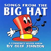 Songs From the Big Hat: A Community Helper Album by Geof Johnson (2001-05-03)