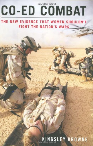 Image of Co-ed Combat: The New Evidence That Women Shouldn't Fight the Nation's Wars