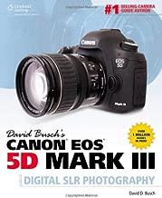 David Busch's Canon EOS 5D Mark III Guide to Digital SLR Photography (David Busch's Digital Photography Guides)