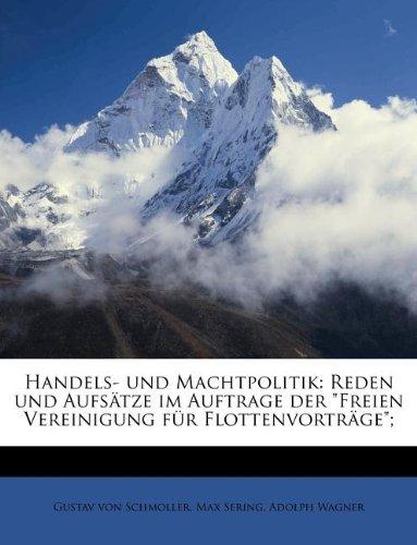 """Handels- Und Machtpolitik: Reden Und Aufsatze Im Auftrage Der """"Freien Vereinigung Fur Flottenvortrage"""";"""