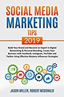 SOCIAL MEDIA MARKETING TIPS 2019 Build Your Brand And Become An Expert In Digital Networking & Personal Branding, Create Your Business With Facebook, Instagram, Youtube And Twitter Using Effective Mastery Influencer Strategies