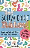 350 schwierige Rätsel für clevere Kinder: Knobelaufgaben und Rätsel für