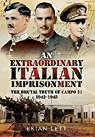 An Extraordinary Italian Imprisonment: The Brutal Truth of Campo 21, 1942-3