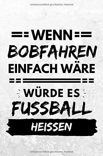 Wenn Bobfahren einfach wäre würde es Fußball heißen: Notizbuch liniert | 15 x 23cm (ca. A5) | 126 Seiten