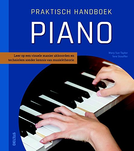 Praktisch handboek piano: Leer op een visuele manier akkoorden en technieken zonder kennis van muziektheorie