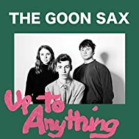 Up to Anything by Goon Sax