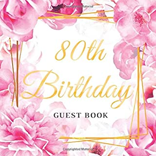 80th Birthday Guest Book: Best Wishes for a Woman from Family and Friends to Write in, 120 Pages, Cream Paper, Glossy Gold Pink Rose Floral Cover