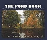 The Pond Book: A Complete Guide to Site Planning,...
