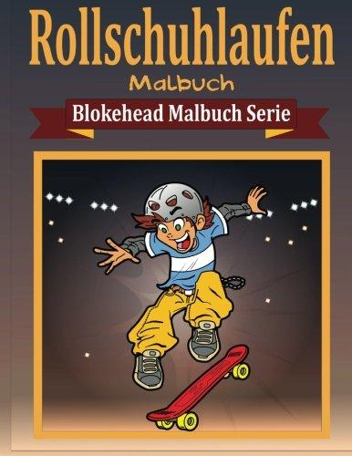 Rollschuhlaufen Malbuch (Blokehead  Malbuch Serie)