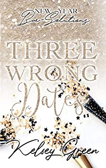 Three Wrong Dates: New Year Bae-Solutions by [Kelsey Green]