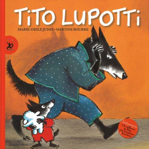 Tito Lupotti. Ediz. illustrata (Sottosopra)