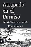 Atrapado en el Paraíso: (Abogados) Basado en hechos reales