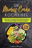 Die Morbus Crohn Kochbibel: 150 Rezepte für eine gesunde Ernährung bei Morbus Crohn und Colitis Ulcerosa. Besser leben trotz chronisch entzündlicher Darmerkrankung. (Kochbuch inkl. Ernährungsratgeber)