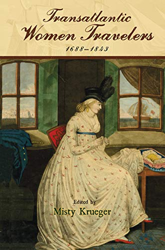 Transatlantic Women Travelers, 1688-1843 (Transits: Literature, Thought & Culture 1650-1850) (English Edition)