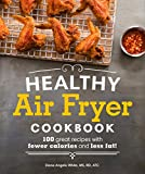 Healthy Air Fryer Cookbook: 100 Great Recipes with Fewer Calories and Less Fat (Healthy Cookbook)