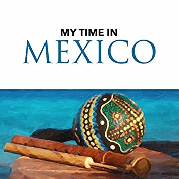My Time in Mexico