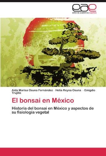 El bonsai en México: Historia del bonsai en México y aspectos de su fisiología vegetal