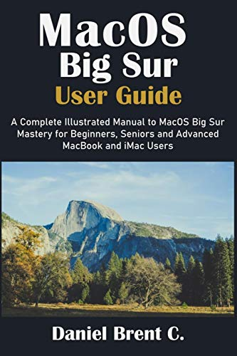 MacOS Big Sur User Guide: A Complete Illustrated Manual to MacOS Big Sur Mastery for Beginners, Seni