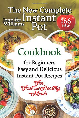 The New Complete Instant Pot Cookbook for Beginners: 150+15+1 New Easy and Delicious Instant Pot Recipes For Fast and Healthy Meals (Slow Cooker SET)