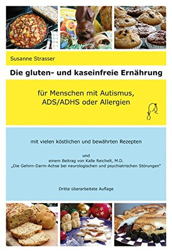 Die gluten- und kaseinfreie Ernährung für Menschen mit Autismus, ADS/ADHS und Allergien