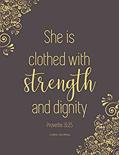 Proverbs 31:25 : She is Clothed with Strength and Dignity: Lined Journal (special edition)