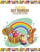 Easter Dot Markers Coloring Book: Happy Easter Dot Markers Activity Book for Kids, Do a Dot Coloring Book, Used with Dot Markers, Easter Coloring Pages for Kids, Dot Marker Coloring Books for Kids Ages 3-5, Easy Guided Big Dots Preschool Workbook