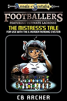 Footballers: Featuring Ultimate Lacrosse: The Mistress's Tale (Tales of Gentalia Book 13) by [CB Archer]