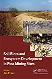 Soil Biota and Ecosystem Development in Post Mining Sites (English Edition)