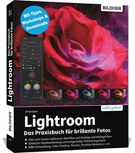 Lightroom - Das Praxisbuch für brillante Fotos: Aktuelle Auflage Sommer 2021