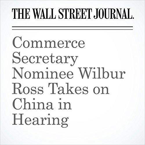Commerce Secretary Nominee Wilbur Ross Takes on China in Hearing copertina