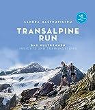 Transalpine Run: Das Kultrennen. Insights und Trainingstipps - Sandra Mastropietro