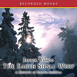 The Earth Shall Weep     A History of Native America              By:                                                                                                                                 James Wilson                               Narrated by:                                                                                                                                 Nelson Runger                      Length: 21 hrs and 46 mins     71 ratings     Overall 4.3