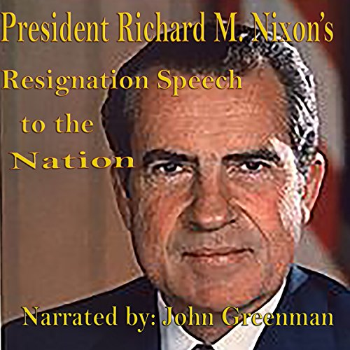 President Richard M. Nixon's Resignation Speech to the Nation                   By:                                                                                                                                 Richard M. Nixon                               Narrated by:                                                                                                                                 John Greenman                      Length: 14 mins     2 ratings     Overall 4.0