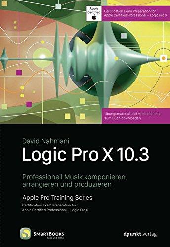 Logic Pro X 10.3: Professionell Musik komponieren, arrangieren und produzieren (Edition SmartBooks)
