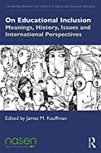 On Educational Inclusion: Meanings, History, Issues and International Perspectives (Connecting Research with Practice in Special and Inclusive Education) (English Edition)