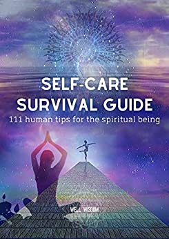 Self-Care Survival Guide: 111 Human Tips for the Spiritual Being by [Claire Wolfe]