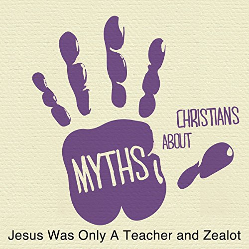 5 Myths: Jesus Was Only a Teacher and Zealot audiobook cover art