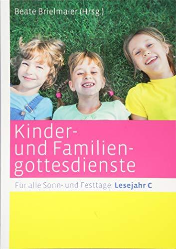 Kinder- und Familiengottesdienste für alle Sonn- und Festtage: Lesejahr C