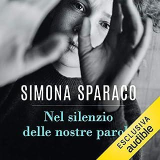 Nel silenzio delle nostre parole                   Di:                                                                                                                                 Simona Sparaco                               Letto da:                                                                                                                                 Roberta Maraini                      Durata:  5 ore e 39 min     14 recensioni     Totali 4,4