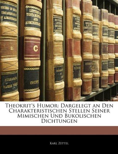 Theokrit's Humor: Dargelegt an Den Charakteristischen Stellen Seiner Mimischen Und Bukolischen Dichtungen