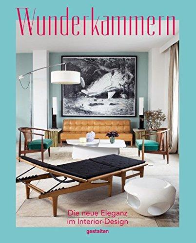 Wunderkammern: Die neue Eleganz im Interior-Design
